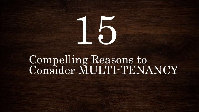 Compelling Reasons to Consider MULTI-TENANCY 15