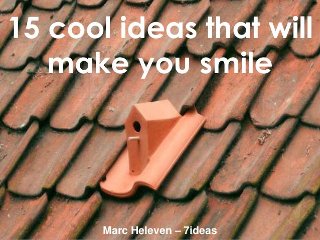 15 cool ideas that will make you smile Marc Heleven – 7ideas