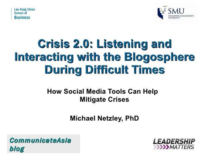 Crisis 2.0: Listening and Interacting with the Blogosphere During Difficult Times How Social Media Tools Can Help  Mitigat...