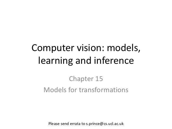 Computer vision: models, learning and inference         Chapter 15  Models for transformations   Please send errata to s.p...