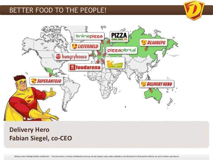 BETTER FOOD TO THE PEOPLE!Delivery HeroFabian Siegel, co-CEO Delivery Hero Holding GmbH confidential. – This document is s...