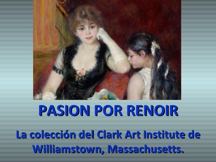 PASION POR RENOIR La colección del Clark Art Institute de Williamstown, Massachusetts.