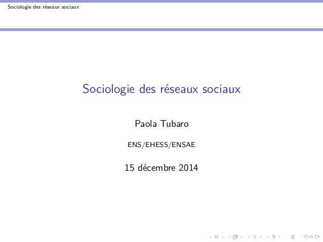 Sociologie des réseaux sociaux Sociologie des réseaux sociaux Paola Tubaro ENS/EHESS/ENSAE 15 décembre 2014