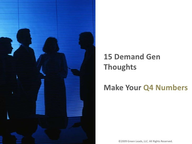 15 Demand Gen Thoughts Make Your Q4 Numbers<br />©2009 Green Leads, LLC. All Rights Reserved. <br />©2009 Green Leads, LLC...