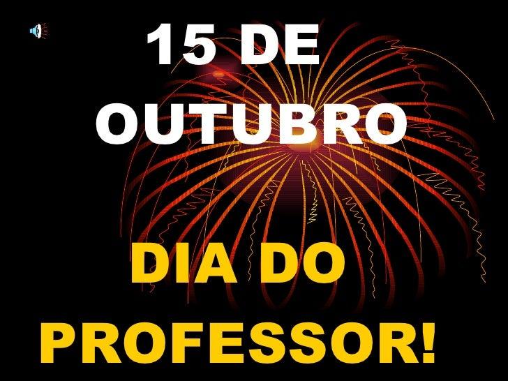 15 DE  OUTUBRO DIA DO PROFESSOR!