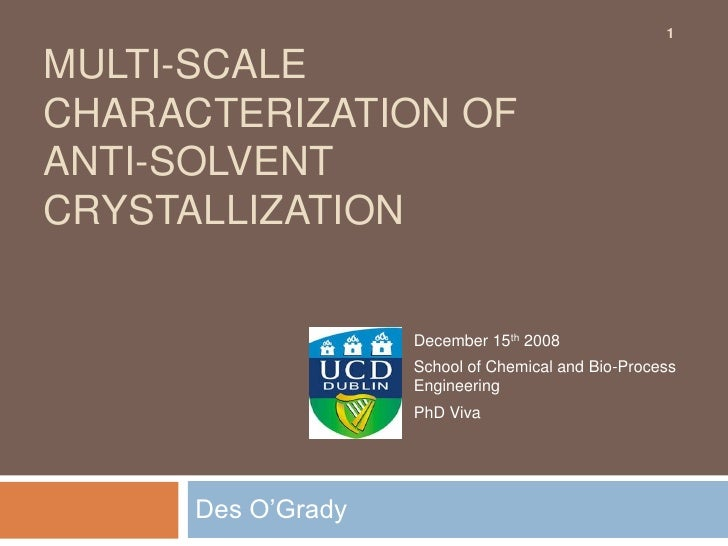 Multi-scale Characterization of Anti-solvent Crystallization<br />Des O'Grady <br />1<br />December 15th 2008<br />School ...