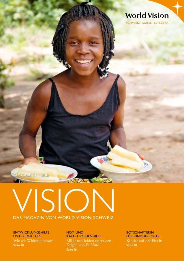 AUSGABE 01 | 2016 VISIONDAS MAGAZIN VON WORLD VISION SCHWEIZ BOTSCHAFTERIN FÜR KINDERRECHTE Kinder auf der Flucht Seite 18...