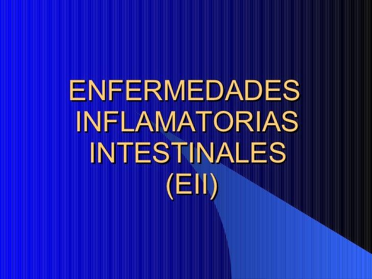 ENFERMEDADES     INFLAMATORIAS  INTESTINALES  (EII)
