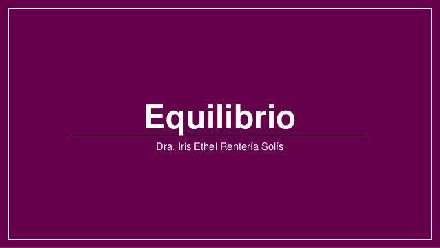 Equilibrio Dra. Iris Ethel Rentería Solís