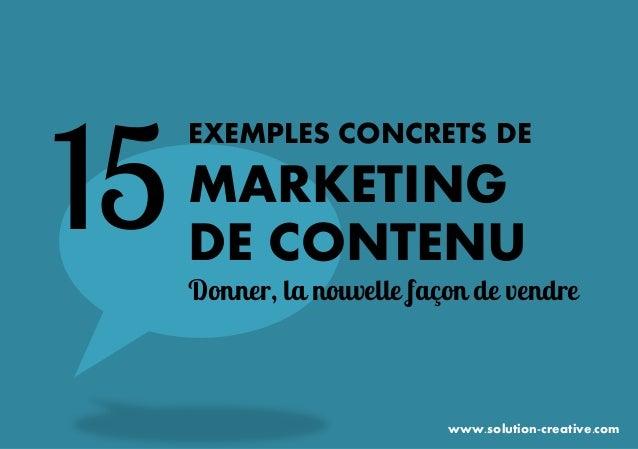 EXEMPLES CONCRETS DE  MARKETING  DE CONTENU  15  Donner, la nouvelle façon de vendre  www.solution-creative.com
