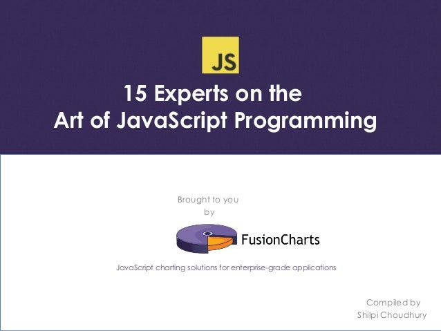 15 Experts on the  Art of JavaScript Programming  JavaScript charting solutions for enterprise-grade applications  Compile...