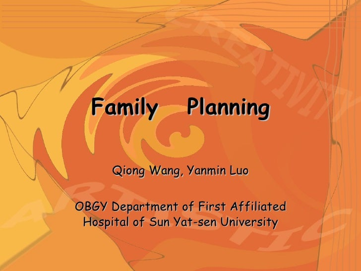 Family  Planning Qiong Wang, Yanmin Luo OBGY Department of First Affiliated Hospital of Sun Yat-sen University