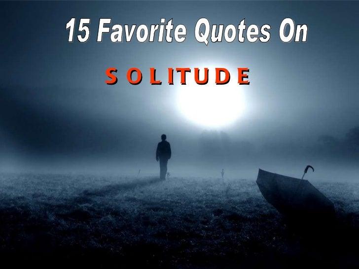 15 Favorite Quotes On SOLITUDE