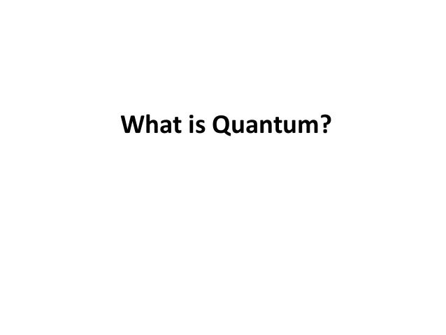 What is Quantum?
