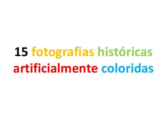 15 fotografias históricas artificialmente coloridas