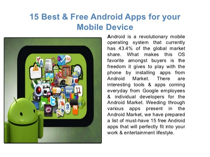 15 Best & Free Android Apps for your Mobile Device <ul><li>A ndroid is a revolutionary mobile operating system that curren...