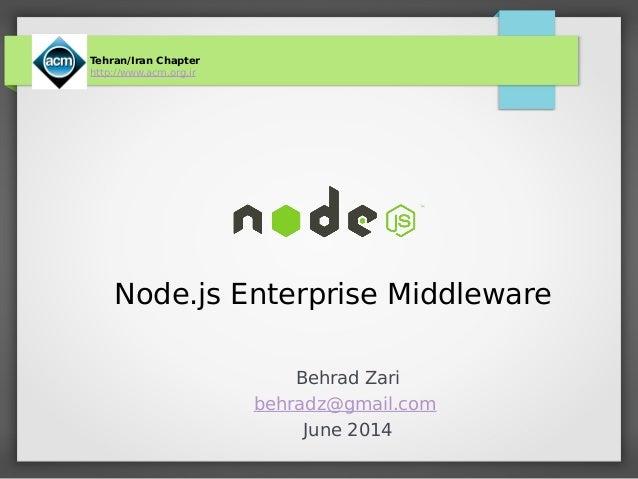 Node.js Enterprise Middleware Behrad Zari behradz@gmail.com June 2014 Tehran/Iran Chapter http://www.acm.org.ir