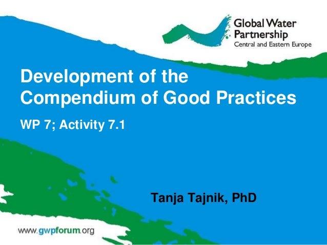 Development of the Compendium of Good Practices WP 7; Activity 7.1 Tanja Tajnik, PhD