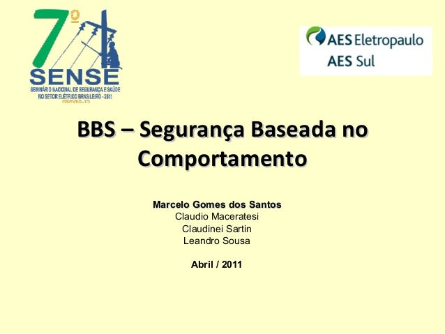 BBS – Segurança Baseada noBBS – Segurança Baseada no ComportamentoComportamento Marcelo Gomes dos SantosMarcelo Gomes dos ...