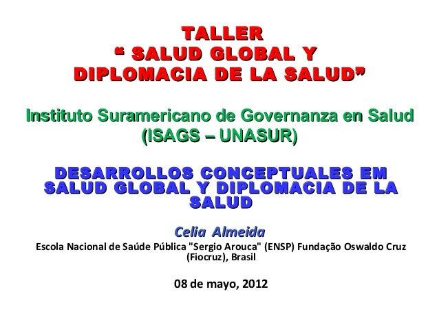 """TALLER           """" SALUD GLOBAL Y        DIPLOMACIA DE LA SALUD""""Instituto Suramericano de Governanza en Salud             ..."""