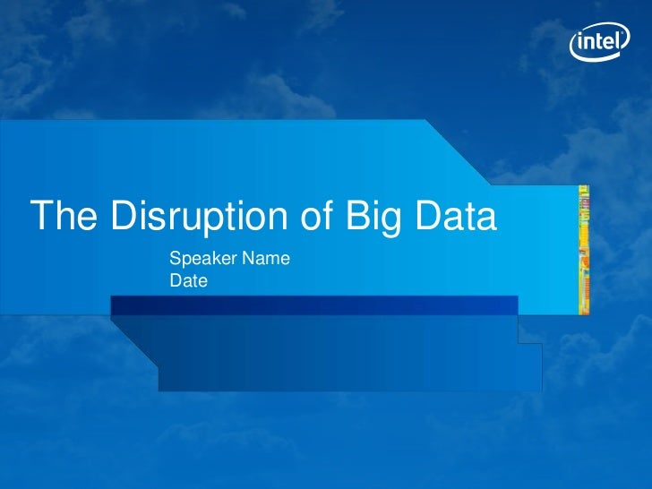 The Disruption of Big Data       Speaker Name       Date