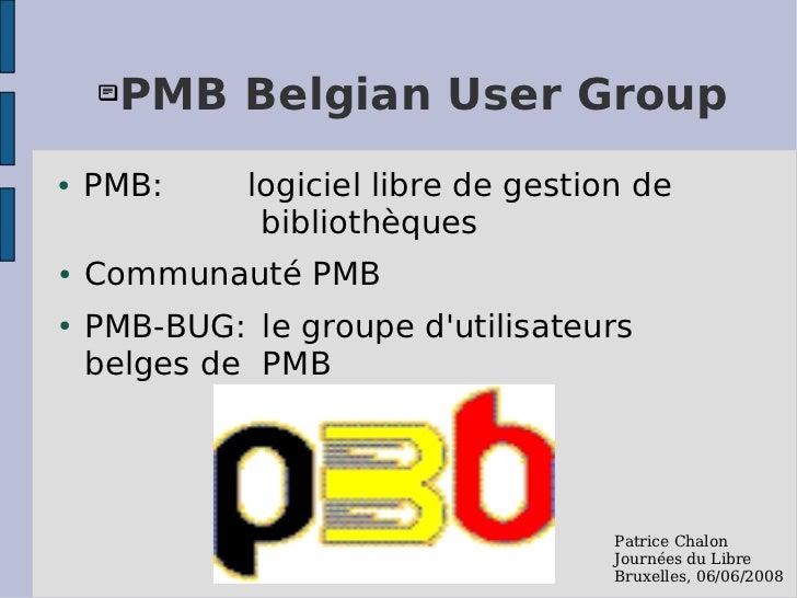   PMB Belgian User Group●   PMB:     logiciel libre de gestion de              bibliothèques●   Communauté PMB●   PMB-BU...