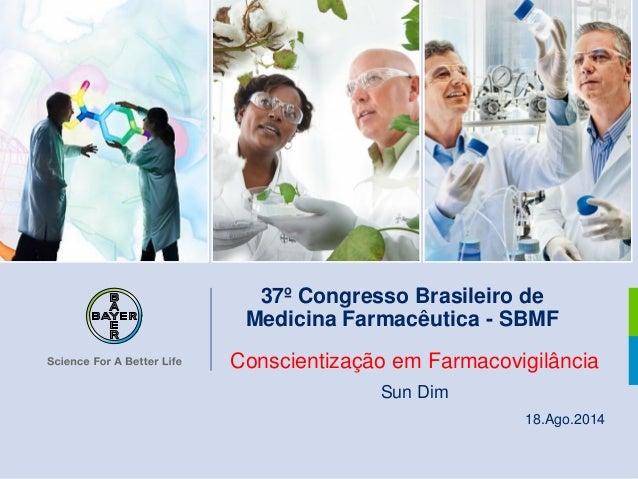 Conscientização em Farmacovigilância  Sun Dim  18.Ago.2014  37º Congresso Brasileiro de  Medicina Farmacêutica - SBMF