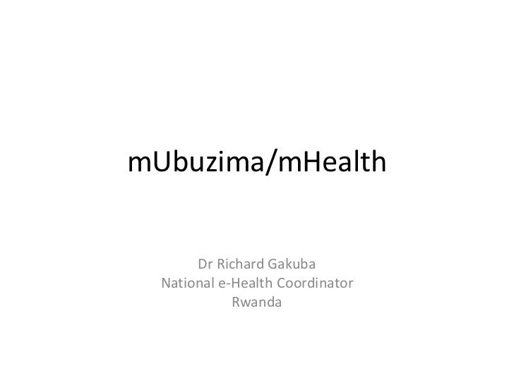 mUbuzima/mHealth<br />Dr Richard Gakuba<br />National e-Health Coordinator<br />Rwanda<br />