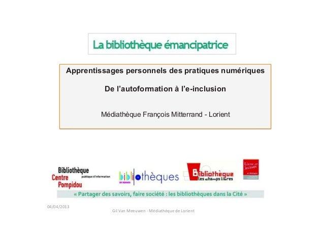 04/04/2013 Apprentissages personnels des pratiques numériques De l'autoformation à l'e-inclusion Médiathèque François Mitt...