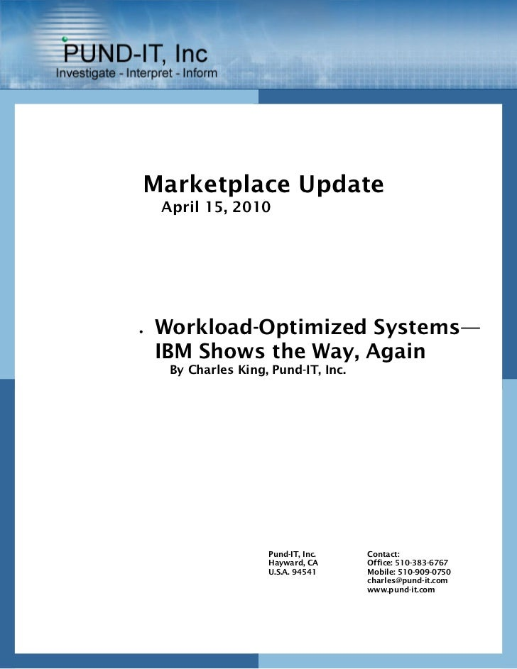 Marketplace Update    April 15, 2010•   Workload-Optimized Systems—    IBM Shows the Way, Again     By Charles King, Pund-...