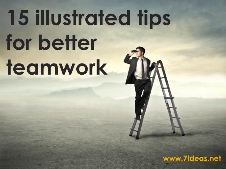 15 illustrated tipsfor betterteamwork                  www.7ideas.net