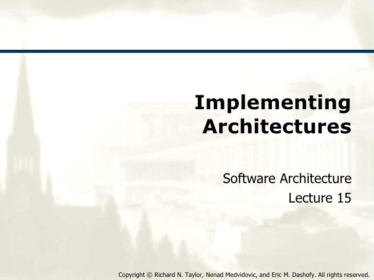 Implementing Architectures Software Architecture Lecture 15