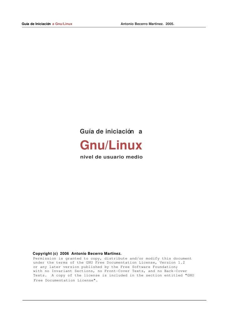 GuíadeIniciación aGnu/LinuxAntonioBecerroMartinez.2005.         ...