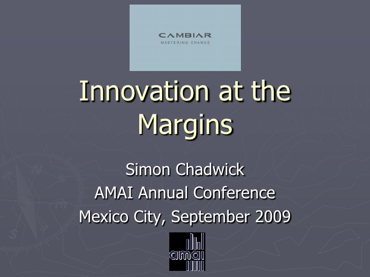 Innovation at the     Margins       Simon Chadwick  AMAI Annual Conference Mexico City, September 2009