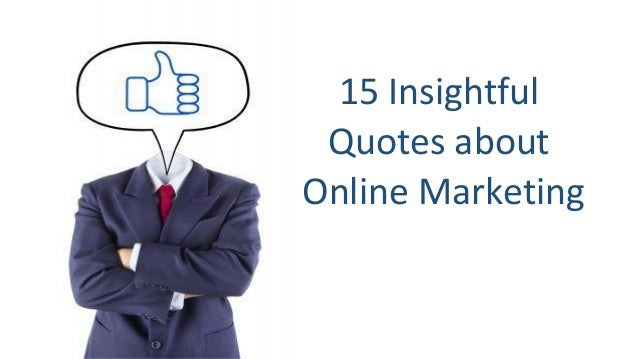 15 Insightful Quotes about Online Marketing