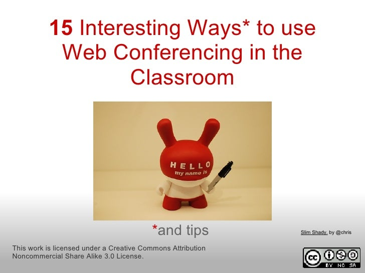 15 Interesting Ways* to use           Web Conferencing in the                   Classroom                                 ...
