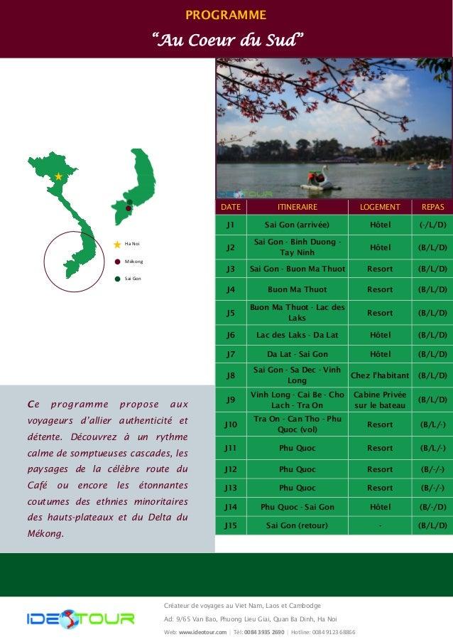 """PROGRAMME  """"Au Coeur du Sud""""  DATE  ITINERAIRE  REPAS  LOGEMENT  J1  Sai Gon (arrivée)  (-/L/D)  Hôtel  J2  Sai Gon - Binh..."""