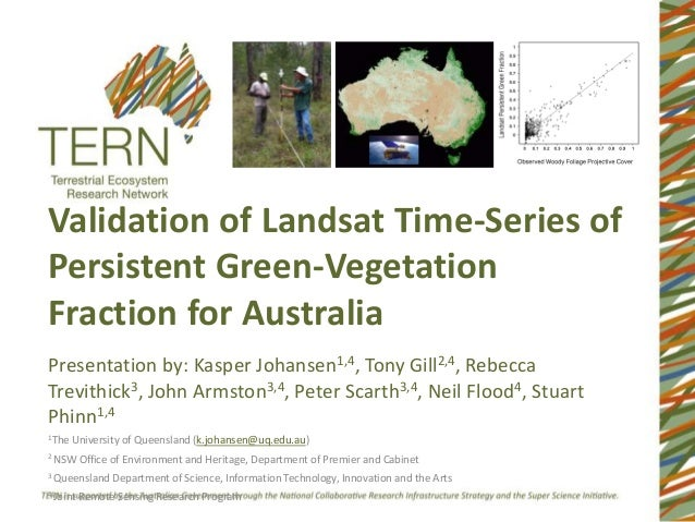 Validation of Landsat Time-Series ofPersistent Green-VegetationFraction for AustraliaPresentation by: Kasper Johansen1,4, ...