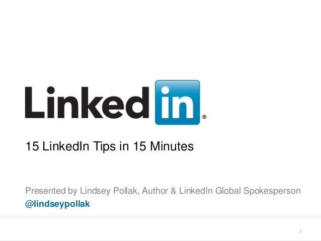 15 LinkedIn Tips in 15 MinutesPresented by Lindsey Pollak, Author & LinkedIn Global Spokesperson@lindseypollak     Recruit...