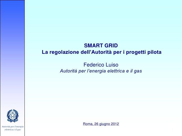 SMART GRID                         La regolazione dell'Autorità per i progetti pilota                                     ...