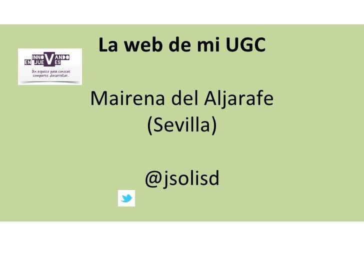 La web de mi UGCMairena del Aljarafe     (Sevilla)     @jsolisd