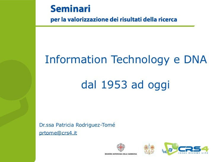 Information Technology e DNA                 dal 1953 ad oggiDr.ssa Patricia Rodriguez-Toméprtome@crs4.it