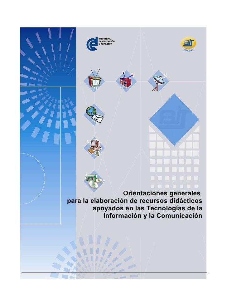Orientaciones generales para la elaboración de recursos didácticos apoyados en las TIC                             Orienta...