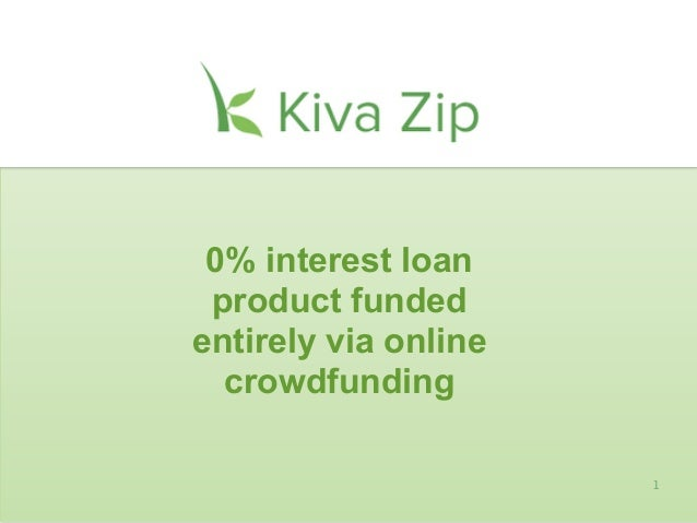 0% interest loan product fundedentirely via online  crowdfunding                      1
