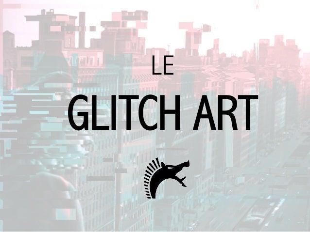LE GLITCH ART