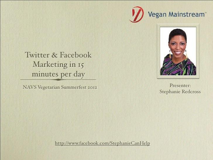 Twitter & Facebook  Marketing in 15 minutes per dayNAVS Vegetarian Summerfest 2012                             Presenter: ...