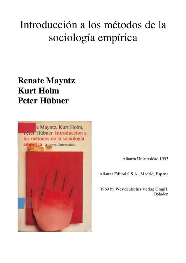 Introducción a los métodos de lasociología empíricaRenate MayntzKurt HolmPeter HübnerAlianza Universidad 1993Alianza Edito...