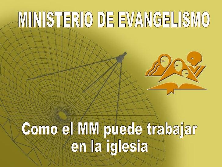 MINISTERIO DE EVANGELISMO Como el MM puede trabajar en la iglesia