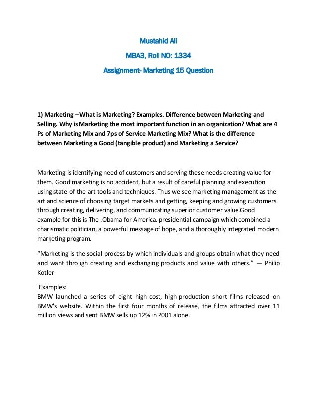 Mustahid Ali MBA3, Roll NO: 1334 Assignment- Marketing 15 Question 1) Marketing – What is Marketing? Examples. Difference ...