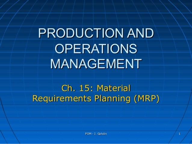 POM - J. GalvánPOM - J. Galván 11 PRODUCTION ANDPRODUCTION AND OPERATIONSOPERATIONS MANAGEMENTMANAGEMENT Ch. 15: MaterialC...